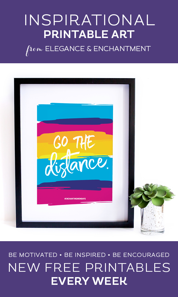 Your weekly free printable inspirational quote from Elegance and Enchantment! // Go The Distance. // Simply print, trim and frame this quote for an easy, last minute gift or use it to update the artwork in your home, church, classroom or office. #enchantingmondays.