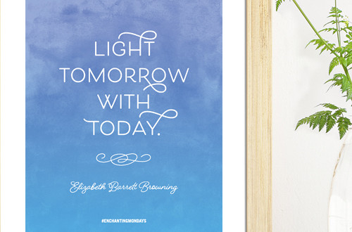 "Your weekly free printable inspirational quote from Elegance and Enchantment! // ""Light Tomorrow With Today."" - Elizabeth Barrett Browning // Simply print, trim and frame this quote for an easy, last minute gift or use it to update the artwork in your home, church, classroom or office. #enchantingmondays."