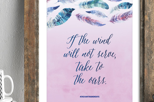Your weekly free printable inspirational quote from Elegance and Enchantment! // If the wind will not serve, take to the oars. // Simply print, trim and frame this quote for an easy, last minute gift or use it to update the artwork in your home, church, classroom or office. #enchantingmondays.