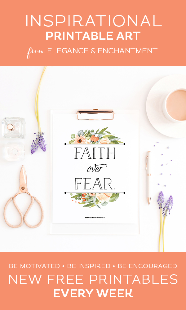 Your weekly free printable inspirational quote from Elegance and Enchantment! // Faith Over Fear // Simply print, trim and frame this quote for an easy, last minute gift or use it to update the artwork in your home, church, classroom or office. #enchantingmondays.