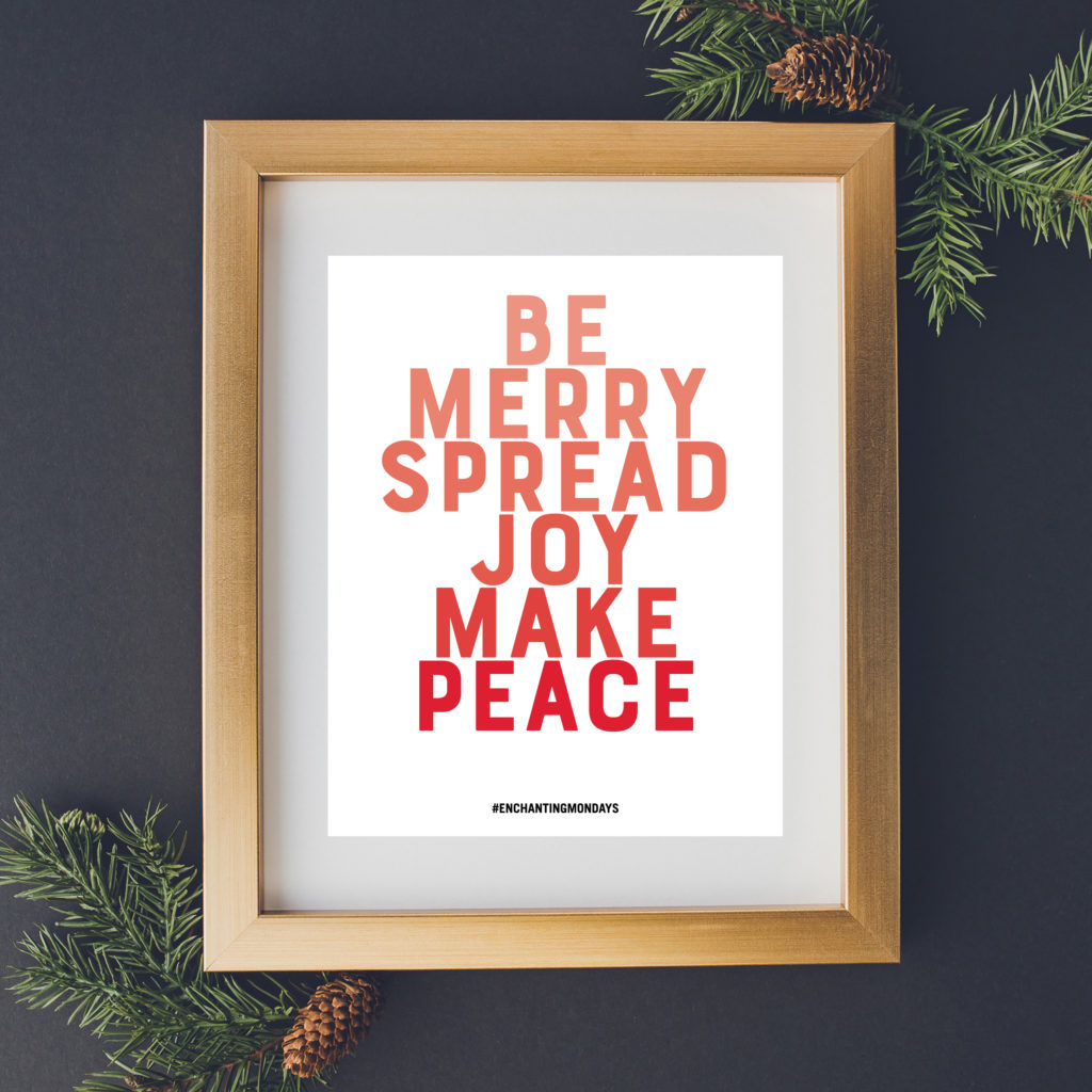 Be Merry. Spread Joy. Make Peace. Enjoy these free inspirational downloads including printable art, a social graphic, and device wallpaper for you phone, tablet and desktop. New motivational designs shared every month! Spread the love by sharing with a friend! // Designs from Elegance + Enchantment